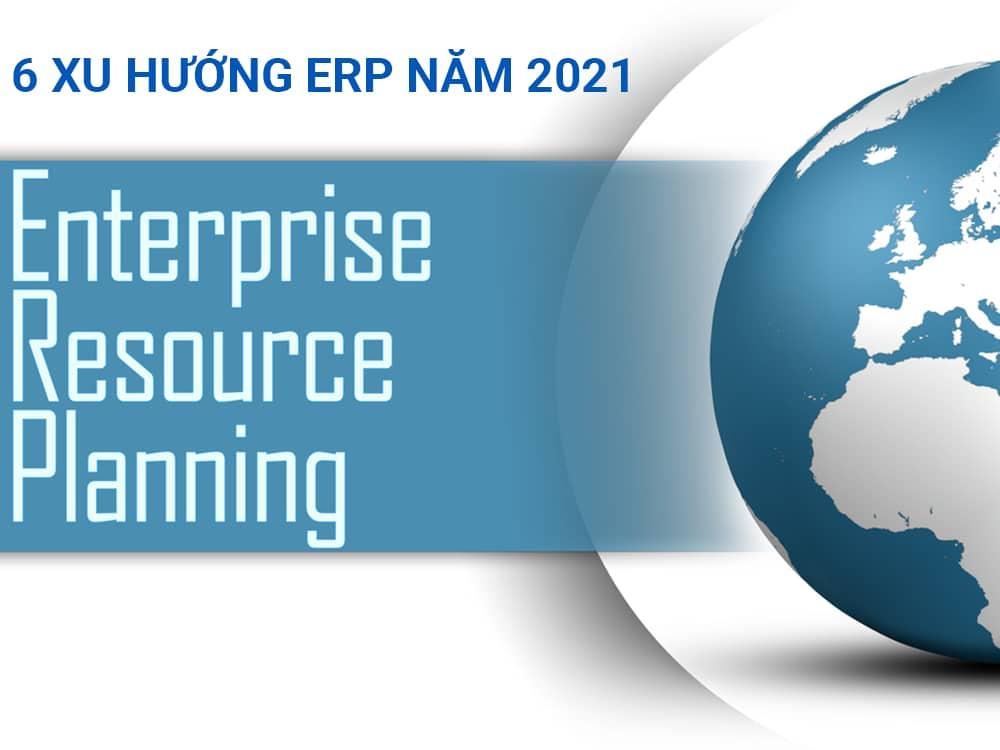 6 xu hướng ERP năm 2021 mà doanh nghiệp cần biết
