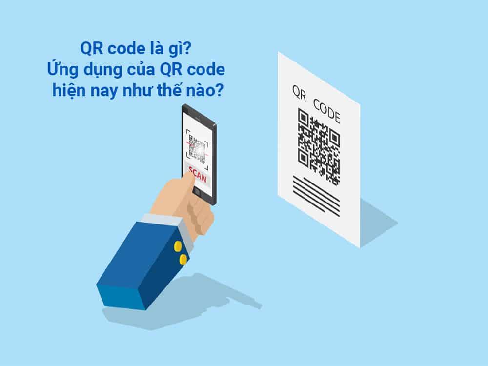 QR code là gì? Ứng dụng của QR code hiện nay như thế nào?